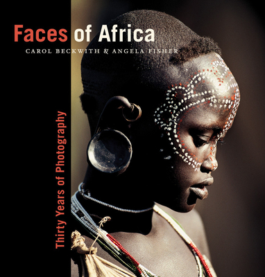 Faces of Africa: Thirty Years of Photography - Beckwith, Carol, and Fisher, Angela