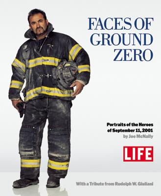 Faces of Ground Zero: Portraits of the Heroes of September 11, 2001 - Life Magazine (Creator), and McNally, Joe