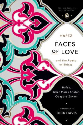 Faces of Love: Hafez and the Poets of Shiraz (Penguin Classics Deluxe Edition) - Davis, Dick (Translated by), and Davis, Dick (Introduction by), and Hafez