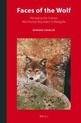 Faces of the Wolf: Managing the Human, Non-Human Boundary in Mongolia - Charlier, Bernard