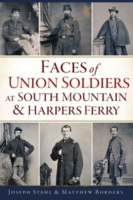 Faces of Union Soldiers at South Mountain and Harpers Ferry - Stahl, Joseph, and Borders, Matthew