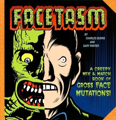 Facetasm: A Creepy Mix and Match Book of Gross Face Mutations! - Burns, Charles, and Panter, Gary