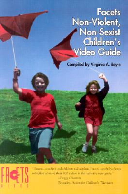 Facets Non-Violent, Non-Sexist Children's Video Guide - Boyle, Virginia (Compiled by)