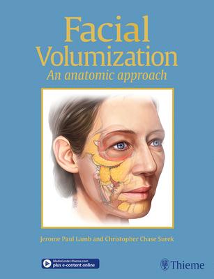 Facial Volumization: An Anatomic Approach - Lamb, Jerome P, and Surek, Christopher Chase