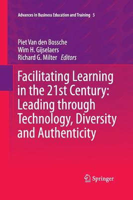 Facilitating Learning in the 21st Century: Leading Through Technology, Diversity and Authenticity - Van Den Bossche, Piet (Editor)