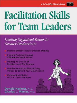 Facilitation Skills for Team Leaders - Martin, Charles, and Hackett, Donald, and Machoski, Brenda (Editor)