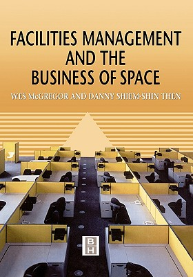 Facilities Management and the Business of Space - McGregor, Wes