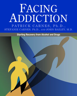 Facing Addiction: Starting Recovery from Alcohol and Drugs - Carnes, Patrick, and Carnes, Stefanie, and Bailey, John