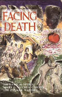 Facing Death: Where Culture, Religion, and Medicine Meet - Spiro, Howard (Editor), and Wandel, Lee Palmer (Editor), and Curnen, Mary G McCrea, Professor, M.D. (Editor)