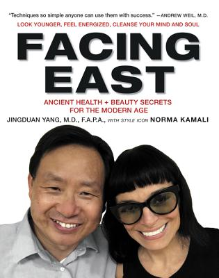 Facing East: Ancient Health and Beauty Secrets for the Modern Age - Yang, Jingduan, and Kamali, Norma