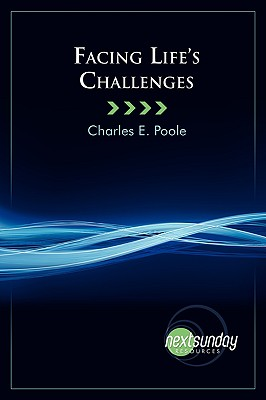 Facing Life's Challenges - Poole, Charles E