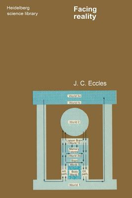 Facing Reality: Philosophical Adventures by a Brain Scientist - Eccles, J C