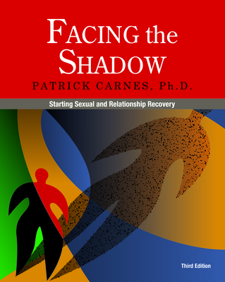Facing the Shadow [3rd Edition]: Starting Sexual and Relationship Recovery - Carnes, Patrick