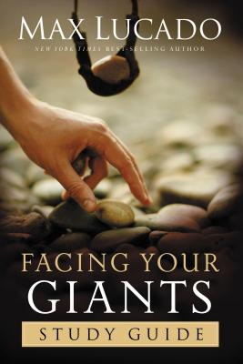 Facing Your Giants: Study Guide - Lucado, Max