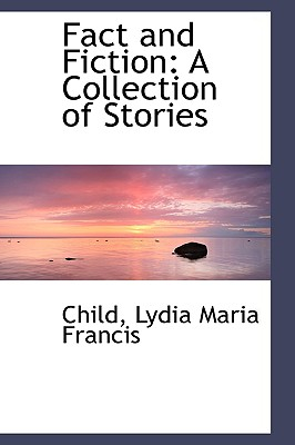 Fact and Fiction: A Collection of Stories - Lydia Maria Francis, Child