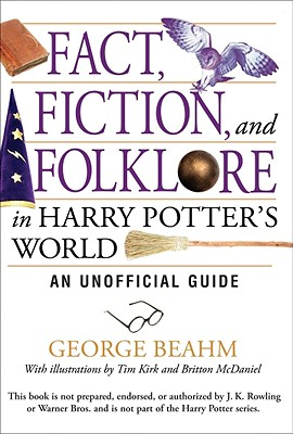 Fact, Fiction, and Folklore in Harry Potter's World: An Unofficial Guide - Beahm, George