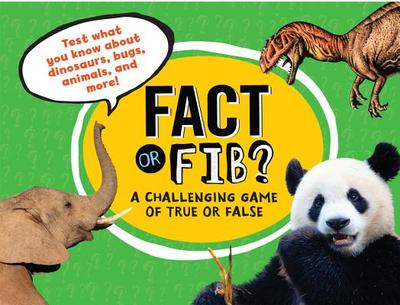 Fact or Fib?: A Challenging Game of True or False - Furgang, Kathy
