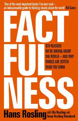 Factfulness: Ten Reasons We're Wrong About The World - And Why Things Are Better Than You Think - Rosling, Hans