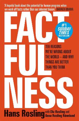 Factfulness: Ten Reasons We're Wrong About The World - And Why Things Are Better Than You Think - Rosling, Hans, and Rosling, Ola, and Roennlund, Anna Rosling