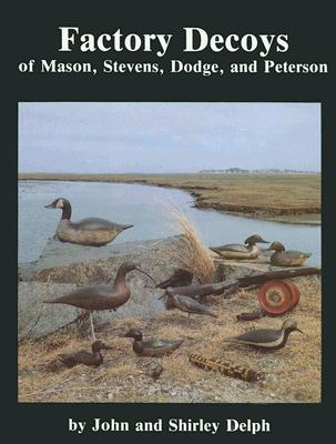Factory Decoys of Mason, Stevens, Dodge, and Peterson -