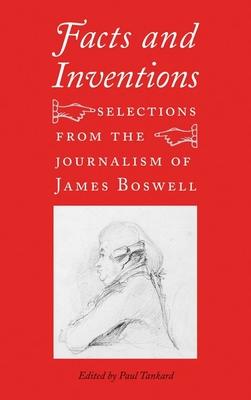 Facts and Inventions: Selections from the Journalism of James Boswell - Tankard, Paul (Editor), and Boswell, James