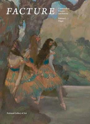 Facture: Conservation, Science, Art History: Volume 3: Degas - Barbour, Daphne S, and Lomax, Suzanne Quillen, and Berrie, Barbara H