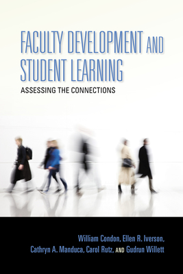 Faculty Development and Student Learning: Assessing the Connections - Condon, William