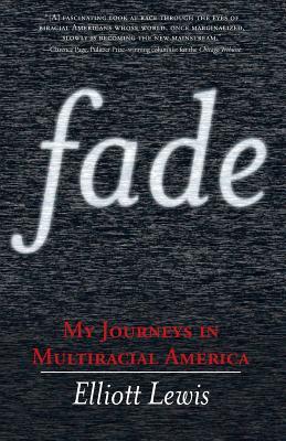 Fade: My Journeys in Multiracial America - Lewis, Elliott