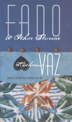 Fado and Other Stories - Vaz, Katherine