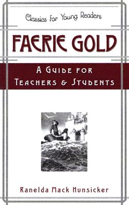 Faerie Gold a Guide for Teachers & Students - Hunsicker, Ranelda Mack