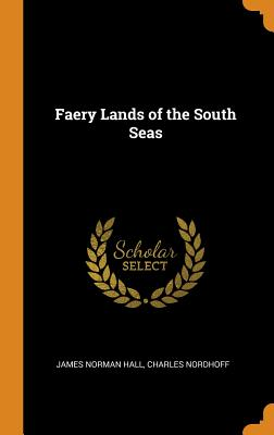 Faery Lands of the South Seas - Hall, James Norman, and Nordhoff, Charles