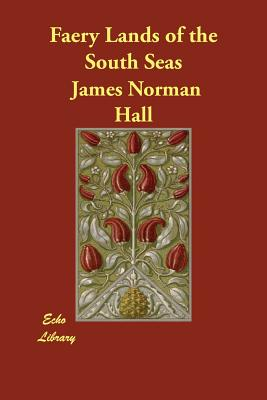 Faery Lands of the South Seas - Hall, James Norman, and Nordhoff, Charles Bernard