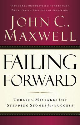 Failing Forward: Turning Mistakes Into Stepping Stones for Success - Maxwell, John C