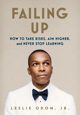 Failing Up: How to Take Risks, Aim Higher, and Never Stop Learning - Odom, Leslie