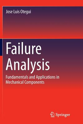 Failure Analysis: Fundamentals and Applications in Mechanical Components - Otegui, Jose Luis