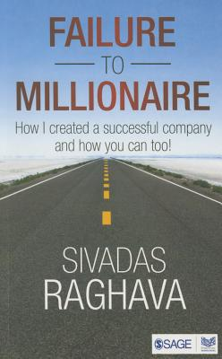 Failure to Millionaire: How I Created a Successful Company and How You Can Too! - Raghava, Sivadas