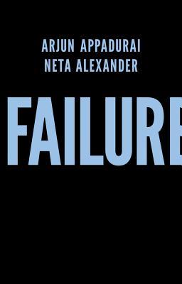 Failure - Appadurai, Arjun, and Alexander, Neta