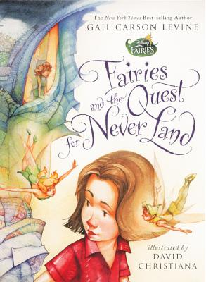Fairies and the Quest for Never Land - Levine, Gail Carson, and Christiana, David (Illustrator)
