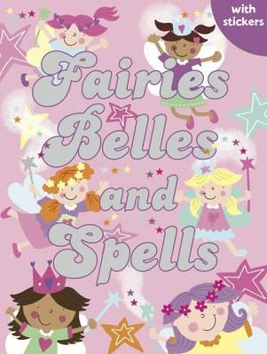 Fairies, Belles and Spells: Colouring, Stickers, Activities - Cooper, Gemma (Editor), and Poole, Helen (Illustrator)