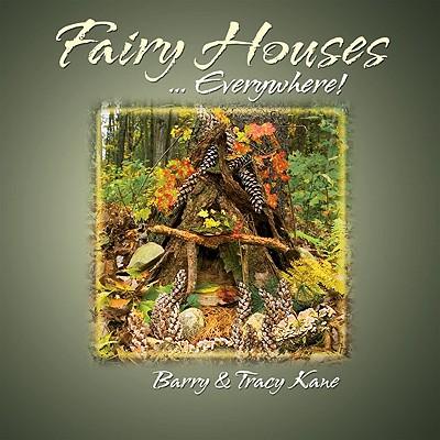 Fairy Houses ... Everywhere! - Kane, Barry, and Kane, Tracy