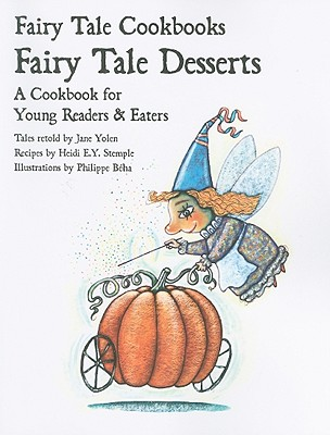 Fairy Tale Desserts: A Cookbook for Young Readers and Eaters - Yolen, Jane (Retold by)