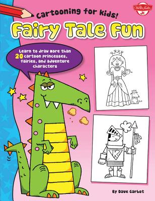 Fairy Tale Fun: Learn to Draw More Than 20 Cartoon Princesses, Fairies, and Adventure Characters - Garbot, Dave