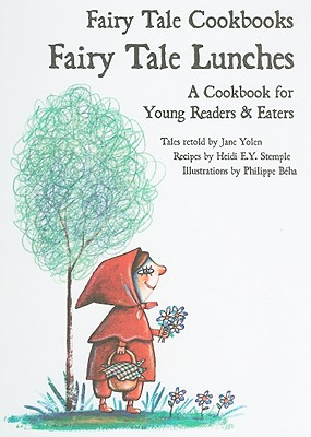 Fairy Tale Lunches: A Cookbook for Young Readers and Eaters - Yolen, Jane (Retold by)