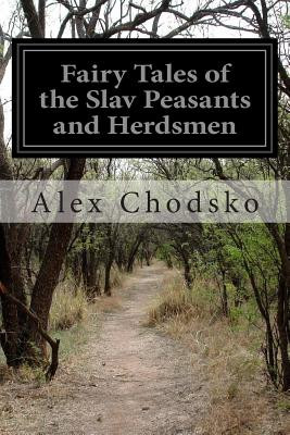 Fairy Tales of the Slav Peasants and Herdsmen - Chodsko, Alex, and Harding, Emily J (Translated by)