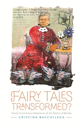 Fairy Tales Transformed?: Twenty-First-Century Adaptations and the Politics of Wonder - Bacchilega, Cristina