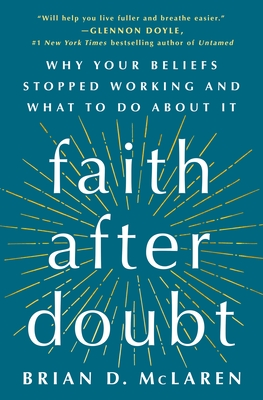 Faith After Doubt: Why Your Beliefs Stopped Working and What to Do about It - McLaren, Brian D