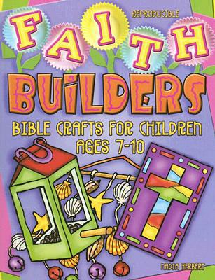 Faith Builders: Bible Crafts for Children Ages 7-10 - Herbert, Nadia C
