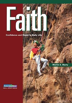 Faith: Confidence and Doubt in Daily Life - Marty, Martin E