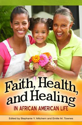 Faith, Health, and Healing in African American Life - Mitchem, Stephanie (Editor)