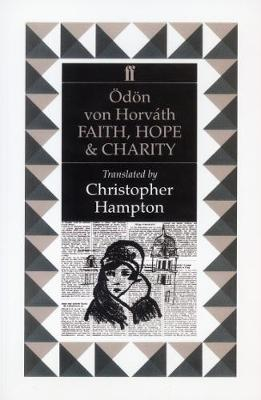 Faith, Hope, and Charity: A Little Dance of Death in Five Acts - Horvath, Odon Von, and Von Horvath, Odon, and Hampton, Christopher (Translated by)